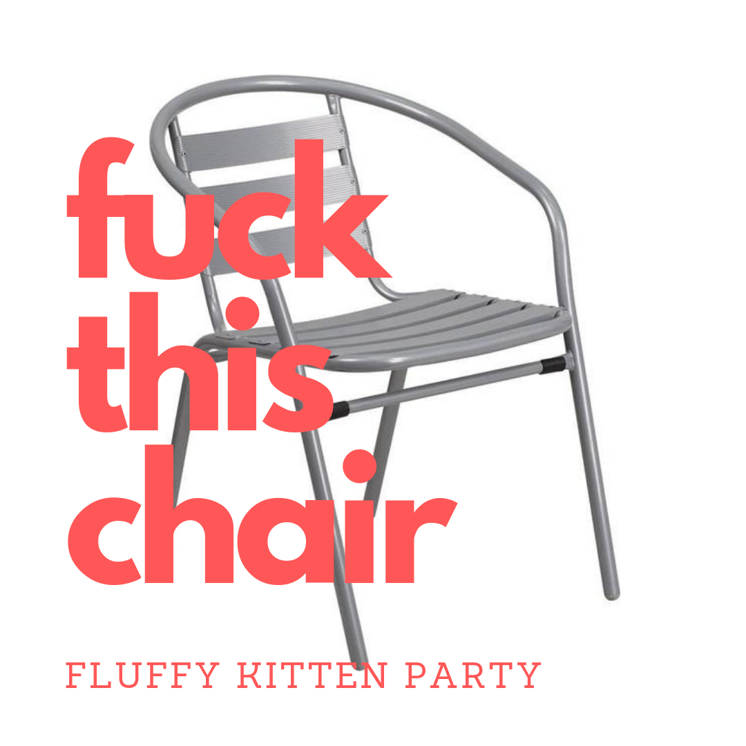 fuck this chair